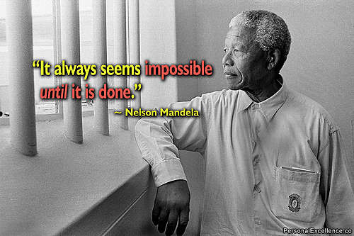 Nelson Mandela It always seems impossible until it is done
